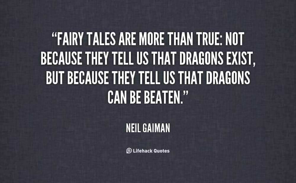 quote-Neil-Gaiman-fairy-tales-are-more-than-true-not-106153